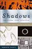 Shadows: Unlocking Their Secrets, from Plato to Our Time