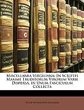 Miscellanea Virgiliana: In Scriptis Maxime Eruditorum Virorum Varie Dispersa, in Unum Fasciculum Collecta (Latin Edition)