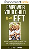 Empower Your Child With EFT: How to use the power of EFT to help your child become happier and reach their potential (1) (English Edition)