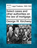 Select Cases and Other Authorities on the Law of Mortgage.
