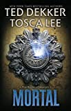 Mortal (The Books of Mortals) by Ted Dekker and Tosca Lee