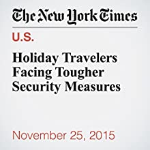 Holiday Travelers Facing Tougher Security Measures (       UNABRIDGED) by Richard Pérez Peña, Emma G. Fitzsimmons, Jad Mouawad Narrated by Keith Sellon-Wright