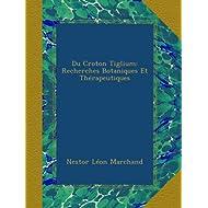 Du Croton Tiglium: Recherches Botaniques Et Thérapeutiques