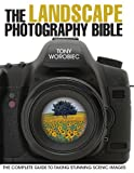Tony Worobiec The Landscape Photography Bible: The Complete Guide to Taking Stunning Scenic Images