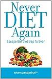 Never Diet Again: Escape The Diet Trap Forever