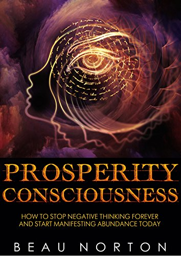 prosperity-consciousness-how-to-stop-negative-thinking-forever-and-start-manifesting-abundance-today