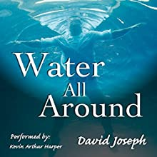 Water All Around: A Novelette Audiobook by David Joseph Narrated by Kevin Arthur Harper