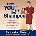 How YOU Are Like Shampoo: The Breakthrough Personal Branding System Based on Big-Brand Marketing Methods to Help You Earn More, Do More, and Be More at Work (       UNABRIDGED) by Brenda Bence Narrated by Brenda Bence