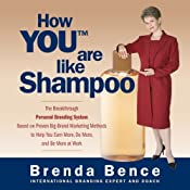 How YOU Are Like Shampoo: The Breakthrough Personal Branding System Based on Big-Brand Marketing Methods to Help You Earn More, Do More, and Be More at Work | [Brenda Bence]
