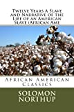 Twelve Years A Slave and Narrative of the Life of an American Slave (African Ame