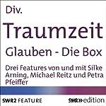 Traumzeit: Glauben: Die Box | Petra Pfeiffer,Michael Reitz,Silke Arning