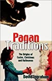 img - for By David Ingraham Pagan Traditions: The Origins of Easter, Christmas and Halloween (1st First Edition) [Paperback] book / textbook / text book