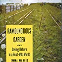 Rambunctious Garden: Saving Nature in a Post-Wild World (       UNABRIDGED) by Emma Marris Narrated by Renee Chambliss