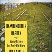 Rambunctious Garden: Saving Nature in a Post-Wild World | [Emma Marris]