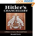 Hitler's Chancellery: A Palace to Las...