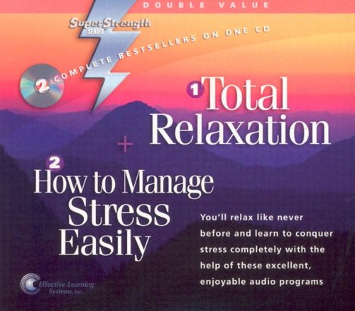 Total Relaxation + How to Manage Stress Easily: You'll Relax Like Never Before and Learn to Conquer Stress Completely Wi