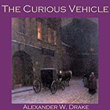 The Curious Vehicle Audiobook by Alexander W. Drake Narrated by Cathy Dobson