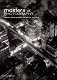 Masters of Photography: A Complete Guide to the Greatest Artists of the Photographic Age