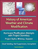 img - for History of American Weather and Climate Modification: Hurricane Modification Attempts with Project Stormfury, Project Skyfire, Whitetop, Skywater, Cloud Seeding, Hail Suppression, Ionosphere book / textbook / text book