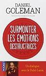 Surmonter les émotions destructrices : Un dialogue avec le Dalaï-Lama