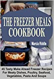 img - for THE FREEZER MEALS COOKBOOK: 45 Tasty Make Ahead Freezer Recipes For Meaty Dishes, Poultry, Seafood, Vegetables, Pasta And Soups book / textbook / text book