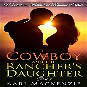 The Cowboy and the Rancher's Daughter, Book 3 Audiobook