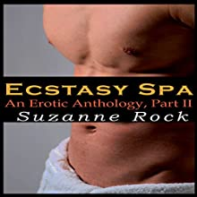 Ecstasy Spa: An Erotic Anthology, Part II (       UNABRIDGED) by Suzanne Rock Narrated by Kellie Kamryn