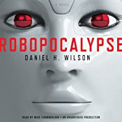 Robopocalypse: A Novel | [Daniel H. Wilson]
