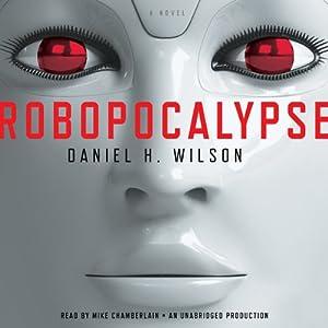 Robopocalypse: A Novel | [Daniel H. Wilson]