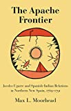 img - for The Apache Frontier: Jacob Ugarte and Spanish-Indian Relations in Northern New Spain, 1769 1791 (The Civilization of the American Indian Series) book / textbook / text book