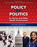 Public Policy and Politics for Nurses and Other Healthcare Professionals: Advocacy and Action