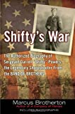 "Shiftys War: The Authorized Biography of Sergeant Darrell ""Shifty"" Powers, the Legendary Sharpshooter from the Band of Brothers"