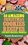 img - for 50 Amazing Christmas Cookies Recipes - The Best Holiday Cookies (The Ultimate Christmas Recipes and Recipes For Christmas Collection) book / textbook / text book
