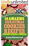 50 Amazing Christmas Cookies Recipes - The Best Holiday Cookies (The Ultimate Christmas Recipes and Recipes For Christmas Collection Book 3) (English Edition)