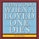 What to Do When a Loved One Dies: Taking Charge at a Difficult Time | Steven D. Price
