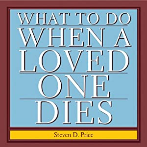 What to Do When a Loved One Dies: Taking Charge at a Difficult Time | [Steven D. Price]
