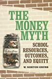 Image of The Money Myth: School Resources, Outcomes, and Equity