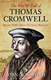 The Rise and Fall of Thomas Cromwell: Henry VIII's Most Faithful Servant