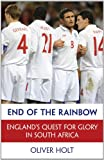 Oliver Holt End of the Rainbow: England's Quest for Glory in South Africa