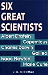 Six great scientists: Copernicus, Galileo, Newton, Darwin, Marie Curie, Einstein