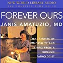 Forever Ours: Real Stories of Immortality and Living from a Forensic Pathologist (       UNABRIDGED) by Janis Amatuzio Narrated by Janis Amatuzio