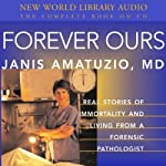 Forever Ours: Real Stories of Immortality and Living from a Forensic Pathologist | Janis Amatuzio