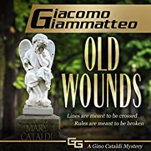 Old Wounds: A Gino Cataldi Mystery Audiobook by Giacomo Giammatteo Narrated by Nathan Glondys