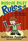 Roscoe Riley Rules #5: Dont Tap-Dance on Your Teacher