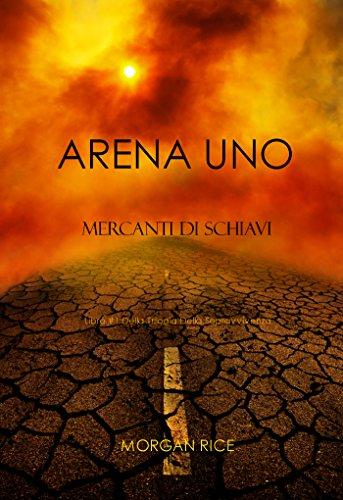 Morgan Rice - Arena Uno: Mercanti Di Schiavi (Libro #1 Della Trilogia Della Sopravvivenza) (Italian Edition)
