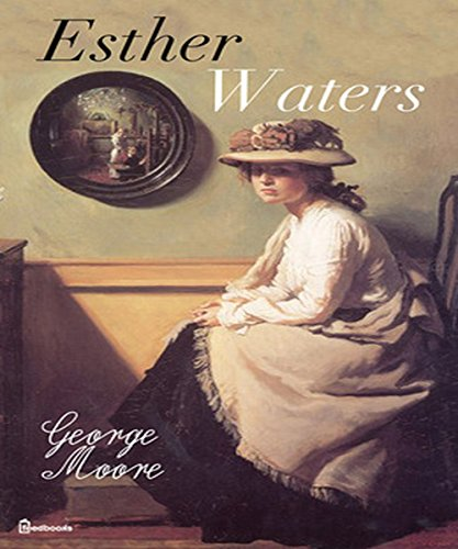 George Moore - Esther Waters (Illustrated)