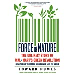 Force of Nature: The Unlikely Story of Wal-Mart's Green Revolution | Edward Humes