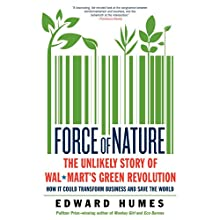 Force of Nature: The Unlikely Story of Wal-Mart's Green Revolution (       UNABRIDGED) by Edward Humes Narrated by Michael Quinlan