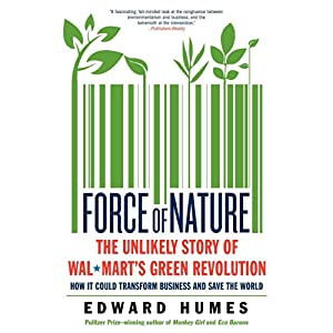 Force of Nature: The Unlikely Story of Wal-Mart's Green Revolution | [Edward Humes]