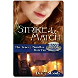 Strike the Match (The Teacup Novellas Book 2) ~ Diane Moody